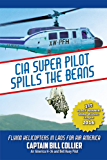 CIA SUPER PILOT SPILLS THE BEANS: Flying Helicopters in Laos for AIR AMERICA (English Edition)