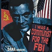 I Was a Communist for the FBI Radio/TV Program by Dana Andrews Narrated by Dana Andrews