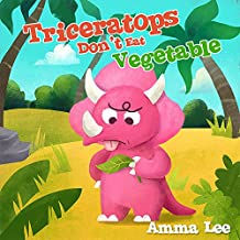 The Little Dinosaurs : Triceratops Don't Eat Vegetable: (Dinosaur books for children, Eat Fruits and Vegetables, Bedtime stories for kids ages 3-5)