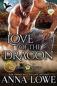 Love of the Dragon (Aloha Shifters: Jewels of the Heart Book 5) by [Lowe, Anna]