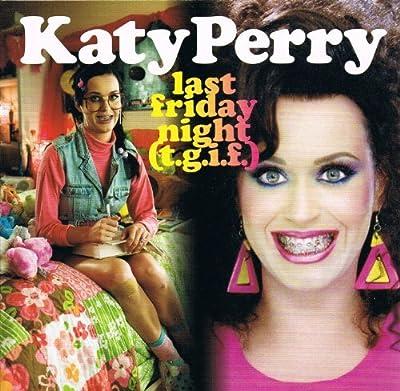 Last Friday Night (T.G.I.F.) By Katy Perry (0001-01-01)