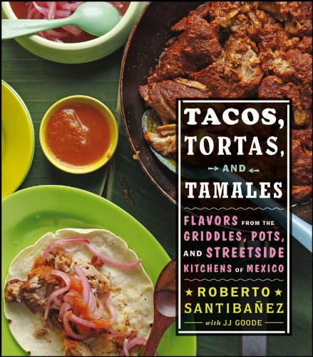 Tacos, Tortas, and Tamales: Flavors from the Griddles, Pots, and Streetside Kitchens of Mexico by [Santibanez, Roberto, Goode, JJ, Coleman, Todd]
