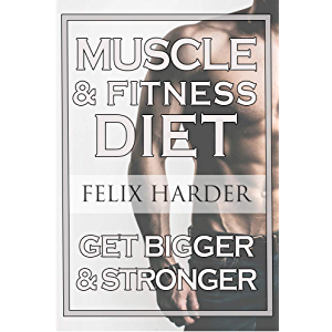 Fitness Nutrition: The Muscle And Fitness Diet: Build Your Perfect Muscle Growth Meal Plan & Diet (Muscle Building Diet…
