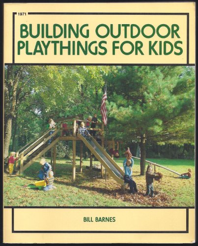 (Building Outdoor Playthings for Kids: With Project Plans)