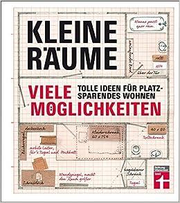 Kleine Räume   Viele Möglichkeiten: Tolle Ideen Für Platzsparendes Wohnen:  Amazon.de: Christian Eigner: Bücher