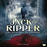 Jack the Ripper: The Scourge of London | Hilary Brown,Go Entertain