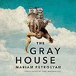 The Gray House | Mariam Petrosyan,Yuri Machkasov - translator