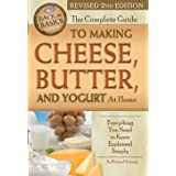 The Complete Guide to Making Cheese, Butter, and Yogurt At Home Everything You Need to Know Explained Simply Revised 2nd Edit
