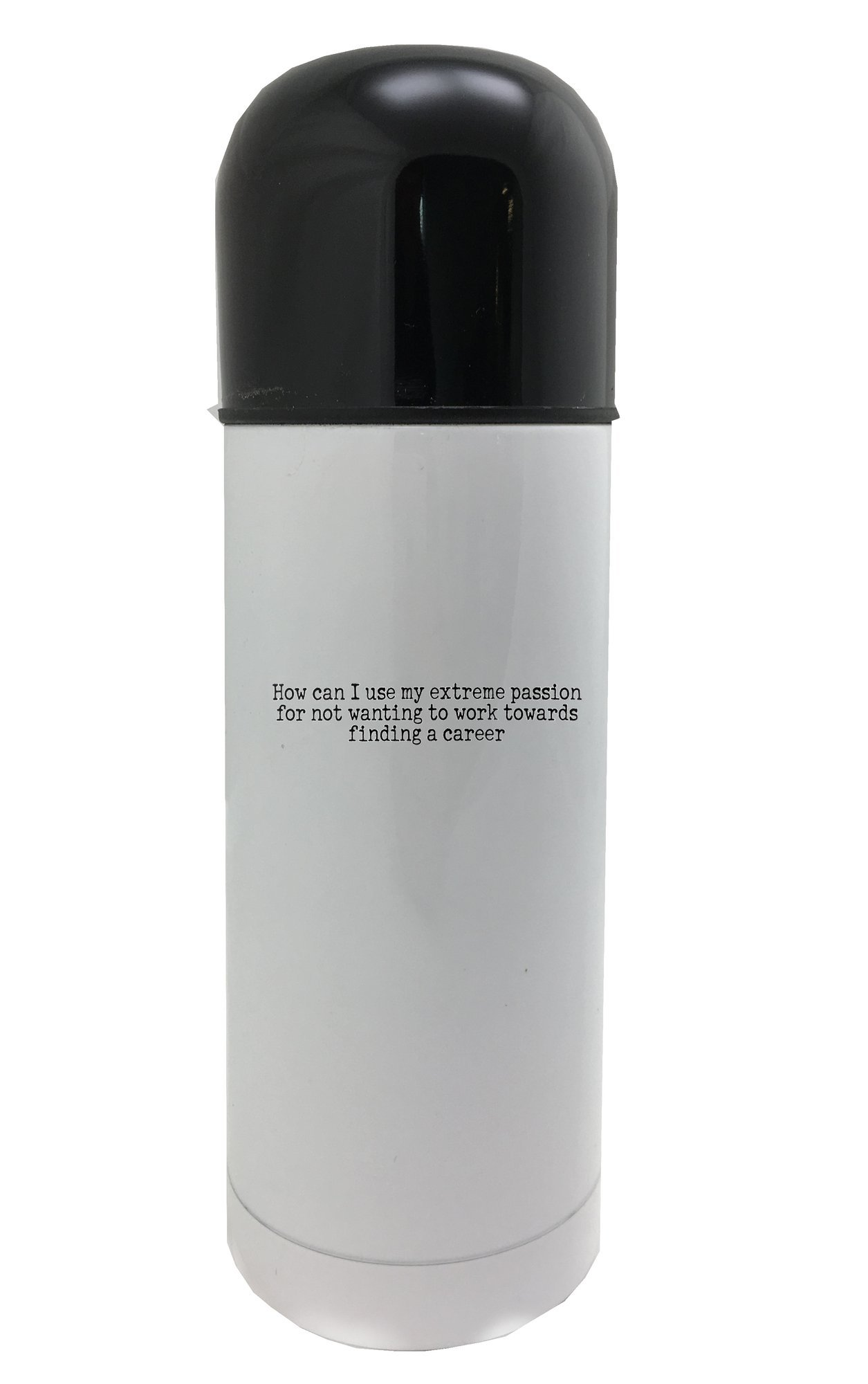 PickYourImage How can I use my extreme passion for not wanting to work towards finding a career 350ml white thermos by PickYourImage