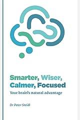 Smarter, Wiser, Calmer, Focused: Your brain's natural advantage Kindle Edition