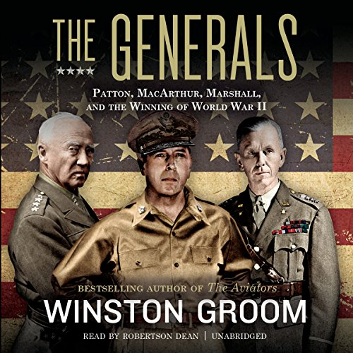 The Generals: Patton, MacArthur, Marshall, and the Winning of World War II Audiobook [Free Download by Trial] thumbnail