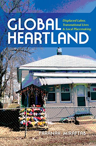 Global Heartland: Displaced Labor, Transnational Lives, and Local Placemaking (Framing the Global)