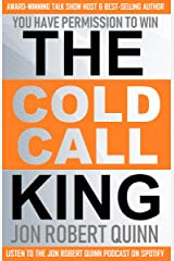 The Cold Call King: : You Have Permission to Win Kindle Edition