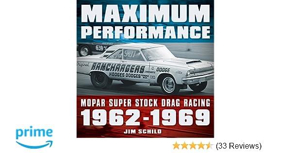 Maximum Performance: Mopar Super Stock Drag Racing 1962 - 1969: Jim