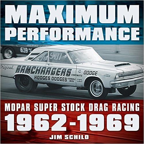 Mopar Super Stock Drag Racing 1962-1969 Maximum Performance