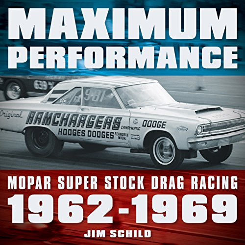 Stock Super Dodge - Maximum Performance: Mopar Super Stock Drag Racing 1962 - 1969