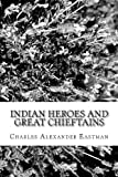 Indian Heroes and Great Chieftains, Charles Alexander Eastman, 148233075X