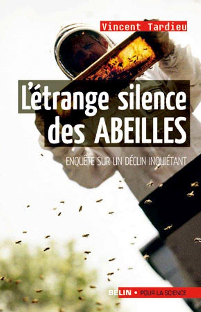 L'étrange silence des abeilles : Enquête sur un déclin inquiétant Broché – 25 août 2009 Vincent Tardieu Belin 2701149096 TL2701149096