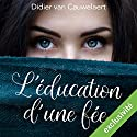 L'Éducation d'une fée Audiobook by Didier Van Cauwelaert Narrated by Didier Van Cauwelaert, Virginie Visconti