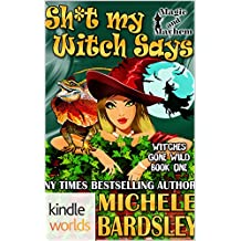 Magic and Mayhem: Sh*t My Witch Says (Kindle Worlds Novella) (Witches Gone Wild Book 1)