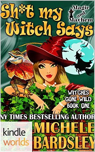 Magic and Mayhem: Sh*t My Witch Says (Kindle Worlds Novella) (Witches Gone Wild Book 1) Michele Magic
