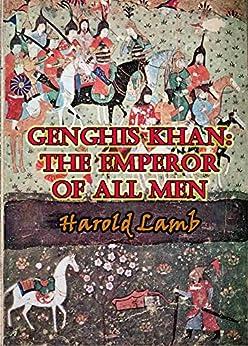 Genghis Khan: The Emperor of All Men by [Lamb, Harold]