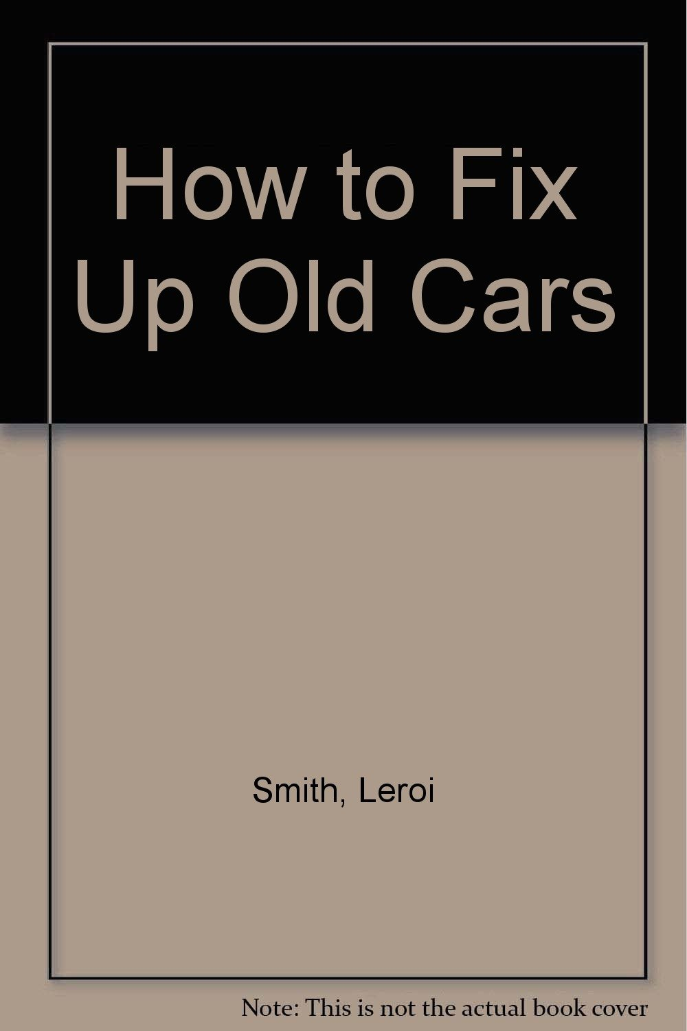 How to Fix Up Old Cars: Leroi Smith: 9780396078302: Amazon.com: Books