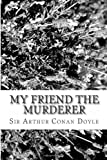 My Friend the Murderer, Arthur Conan Doyle, 1484170636