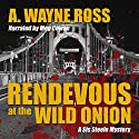 Rendevous at the Wild Onion: A Sis Steele Mystery Audiobook by A. Wayne Ross Narrated by Meg Cowan