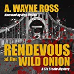 Rendevous at the Wild Onion: A Sis Steele Mystery | A. Wayne Ross