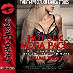 Hot Sex Mega Pack Volume Three: MILFs, Gangbangs, First Anal Sex, and More: Twenty-Five Explicit Erotica Stories | Sadie Woods,Lilly Barlow,Emma O'Neil,Naomi Hicks,Aria Scarlett