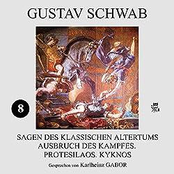 Ausbruch des Kampfes, Protesilaos, Kyknos (Sagen des klassischen Altertums 8)