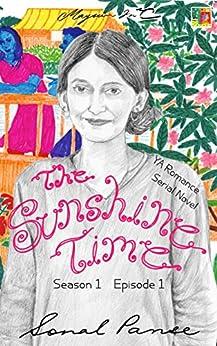 The Sunshine Time - Season 1 Episode 1: YA Romance Serial Novel (The Sunshine Time Serial) by [Panse, Sonal]