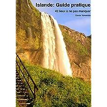 Islande: Guide Pratique. 42 Lieux a Ne Pas Manquer