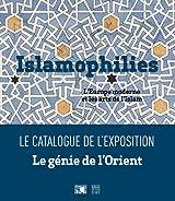 Islamophilies, l'Europe moderne et les arts de l'Islam : Catalogue de l'exposition Le Génie de l'Orient