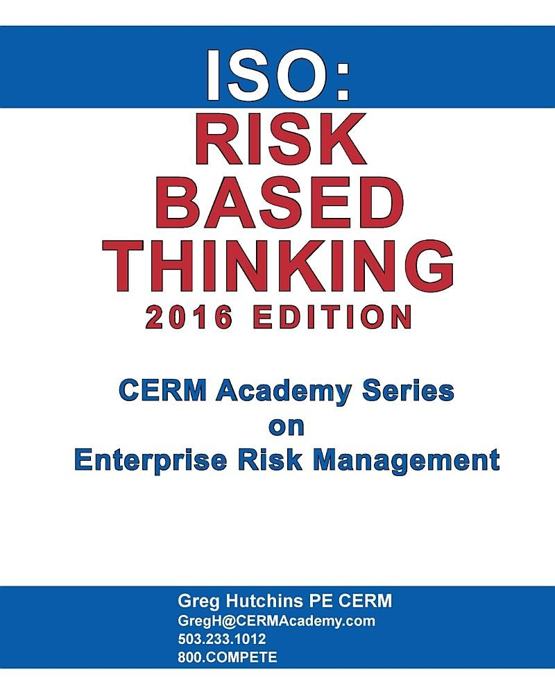 ISO: Risk Based Thinking 2016 Edition (CERM Academy Series on Enterprise Risk Management)