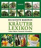 Kleines Kräuterlexikon: Anbau, Küche, Kosmetik, Gesundheit