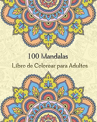 100 Mandalas Libro de Colorear para Adultos: Libro de colorear para Adultos ,más de 100 maravillosas patrones de mandalas  Para Calmar El Alma Y Aliviar El Estrés