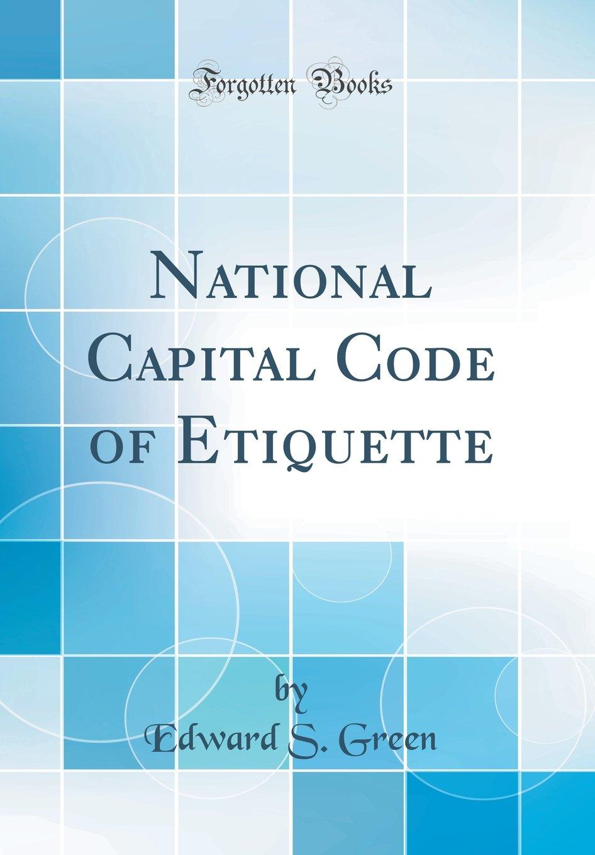 Read Online National Capital Code of Etiquette (Classic Reprint) ebook