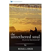 Summary of The Untethered Soul: The Journey Beyond Yourself by Michael A. Singer