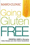 Mayo Clinic Going Gluten Free: Essential Guide to Managing Celiac Disease and Related Conditions
