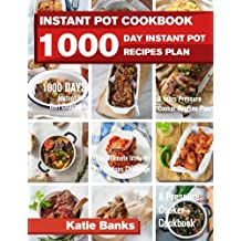 Instant Pot Cookbook: 1000 Day Instant Pot Recipes Plan: 1000 Days Instant Pot Diet Cookbook: 3 Years Pressure Cooker Recipes Plan: The Ultimate Instant Pot Recipes Challenge: A Pressure Cooker Cookbook