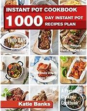 Instant Pot Cookbook: 1000 Day Instant Pot Recipes Plan: 1000 Days Instant Pot Diet Cookbook: 3 Years Pressure Cooker Recipes Plan: The Ultimate Instant Pot Recipes Challenge: A Pressure Cooker Cookbook