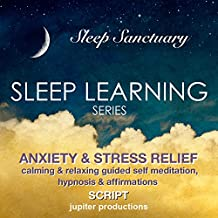 Anxiety & Stress Relief Sleep Learning: Calming & Relaxing Guided Self Meditation, Hypnosis & Affirmations - Jupiter Productions