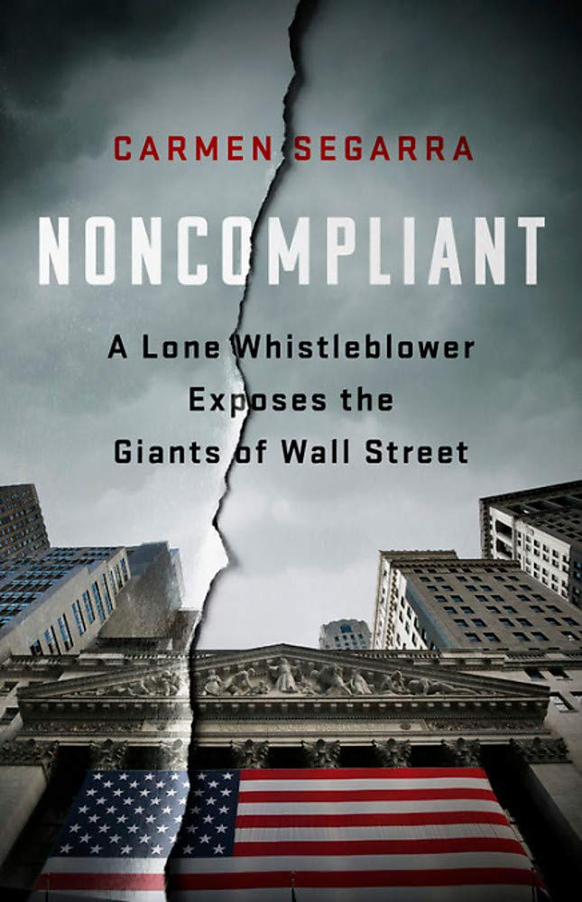 Noncompliant: A Lone Whistleblower Exposes the Giants of Wall Street Hardcover – October 16, 2018 Carmen Segarra Nation Books 1568588453 BUSINESS ETHICS