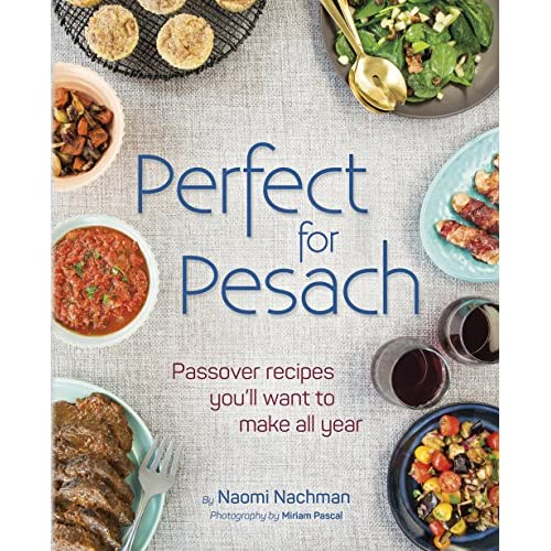 Perfect for Pesach: Passover recipes you'll want to make all year (Hardcover)
