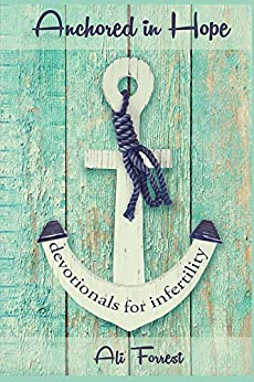 Anchored in Hope: devotionals for infertility by [Forrest, Ali]