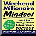 Weekend Millionaire Mindset: How Ordinary People Can Achieve Extraordinary Success Speech by Mike Summey, Roger Dawson Narrated by Walter Dixon