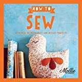 How to Sew: With Over 80 Techniques and 20 Easy Projects (Mollie Makes)