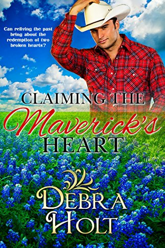 Book: Claiming the Maverick's Heart - Can reliving the past bring about the redemption of two broken hearts? by Debra Holt